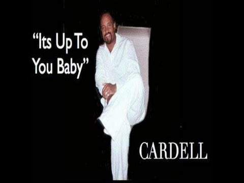 MC - Cardell - It's up to you baby