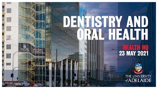Health HQ 2021: Dentistry \u0026 Oral Health   THE UNIVERSITY OF ADELAIDE