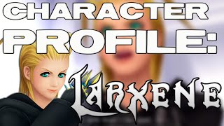 Kingdom Hearts Character Profile: LARXENE (Pre-Kingdom Hearts 3)
