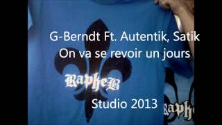 G-berndt Ft. autentik, Satik - On va se revoir un jours  (QCz Records 2013)