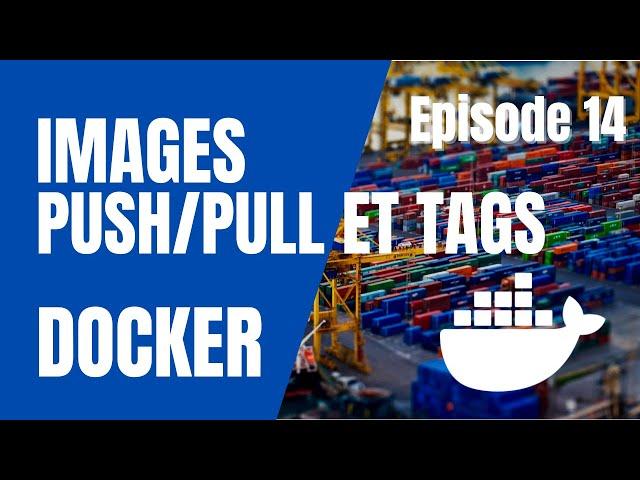 DOCKER - 14. IMAGES : TAGS, PULL ET PUSH