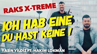 Yasin Yildiz ft. Hakim Lokman - ICH HAB EINE DU HAST KEINE -Keyne - RAKS X-TREME ( official video )