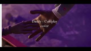 DADDY - COLDPLAY COVER / lyrics espanish & english