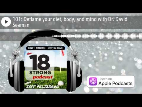 101: Deflame your diet, body, and mind with Dr. David Seaman