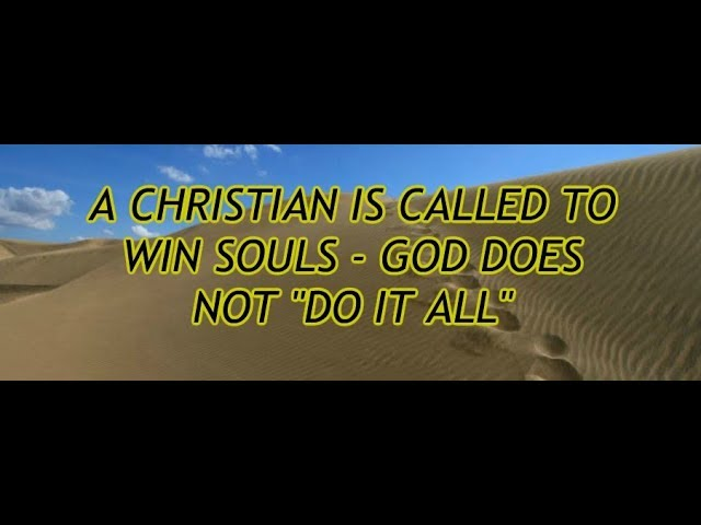 A CHRISTIAN IS CALLED TO WIN SOULS - GOD DOES NOT