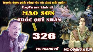 Mao Sơn Tróc Quỷ Nhân [ Tập 326 ] - Truyện ma pháp suw- Quàng A Tũn