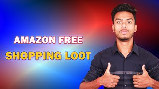 Amazon Free Shopping Loot !! Maha Loot for Everyone !!