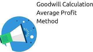 Goodwill Calculation Average Profit Method | Profit & Loss Appropriation | CA CPT | CS & CMA