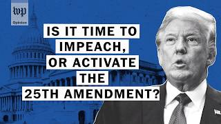 Opinion | Impeachment and the 25th Amendment: Is it time yet?