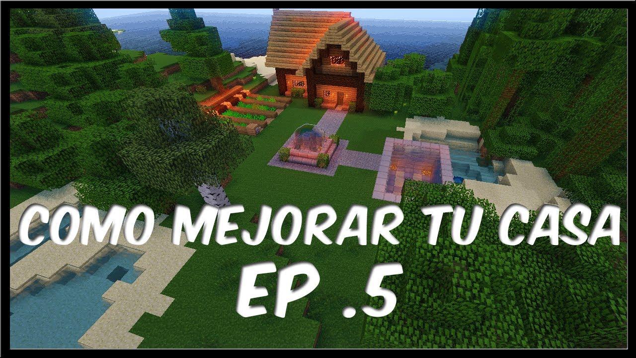 Minecraft - Como mejorar tu casa - Episodio 5 - YouTube