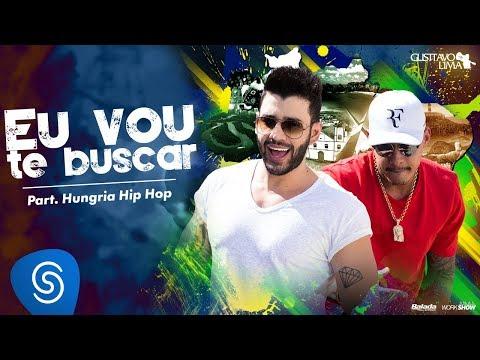 Gusttavo Lima - Eu Vou Te Buscar (Cha la la la la) part. Hungria Hip-Hop [Clipe Oficial] videó letöltés