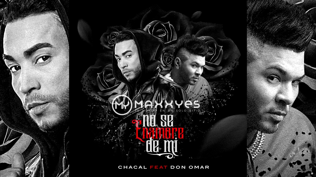 No Te Enamores De Mi. (Remix) CHACAL feat DON OMAR