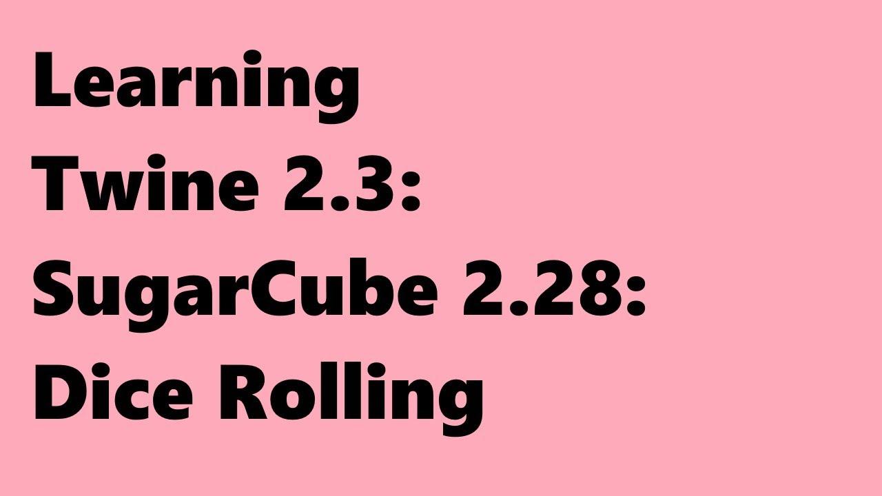 Twine 2 3: SugarCube 2 28: Dice Rolling