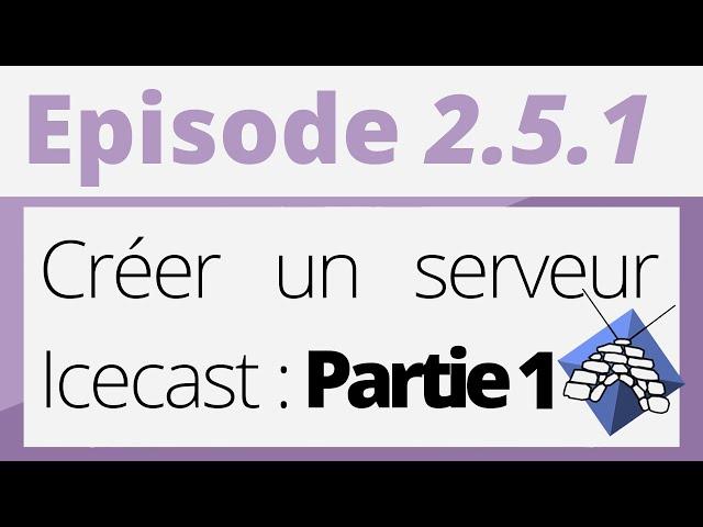 Créer sa radio - Tutoriel - ICECAST : Créer un serveur Icecast [Partie 1]