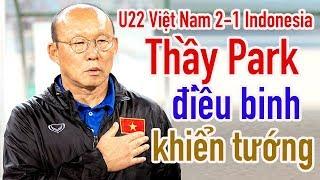HLV Park Hang Seo sử dụng trợ lý & cầu thủ U22 Việt Nam 2-1 Indonesia