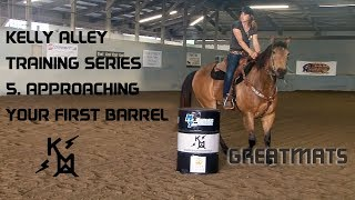 How to Approach Your First Barrel - Greatmats Horse Training Series with Kelly Alley