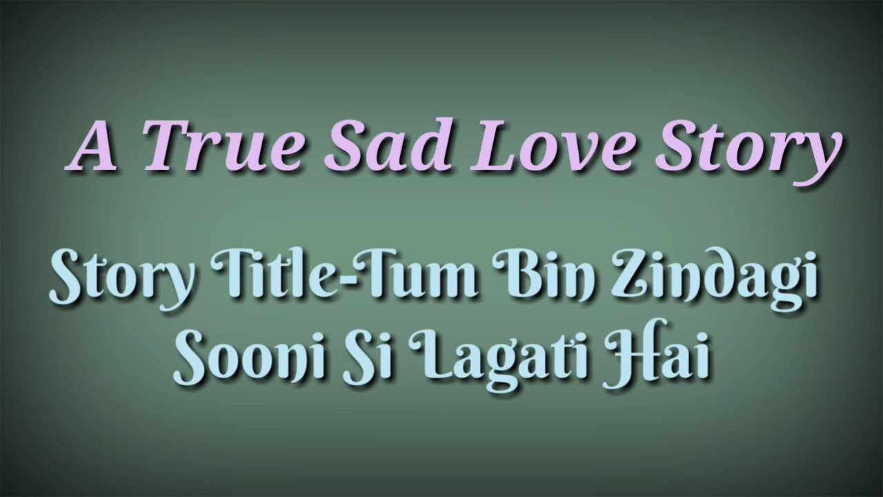 Tum Bin Zindagi Sooni Si Lagati Hai-A Heart Melting Sad Love Story|Heart  Broken Story