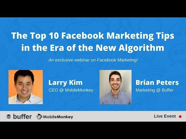 The Top 10 Facebook Marketing Tips in the Era of the New Algorithm [Webinar]