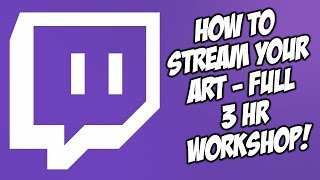 How To Stream Your Art [On Twitch] And Why You Should Start NOW! - Workshop Masterclass