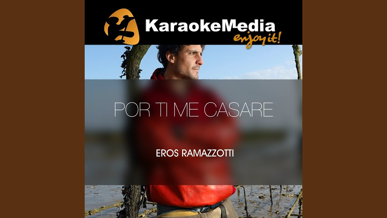Por Ti Me Casare (Karaoke Version) (In The Style Of Eros Ramazzotti)