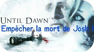 Until Dawn - COMMENT SAUVER JOSH ! (Lié à la Bonne Fin)