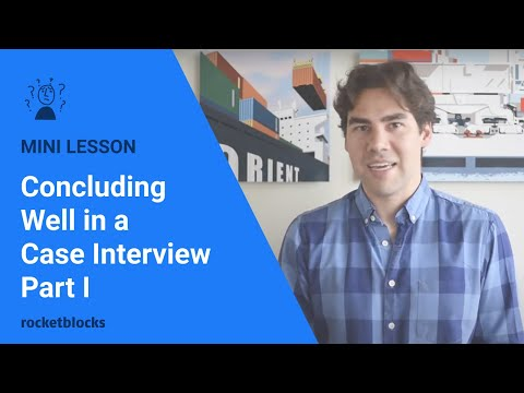 How to conclude well in a consulting case interview: Part I