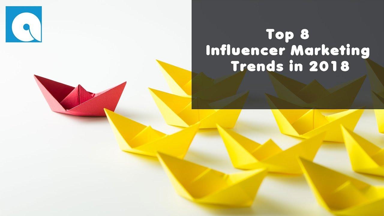 Top 8 Influencer Marketing Trends in 2018