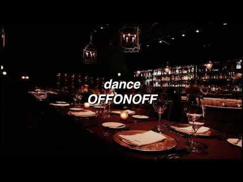 Dance by OFFONOFF if you're in a bar.