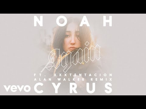 Noah Cyrus - Again (Alan Walker Remix - Audio) ft....