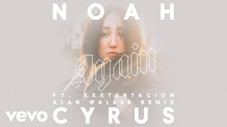 Noah Cyrus - Again (Alan Walker Remix - Audio) ft. XXXTENTACION
