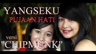 Video Yangseku- Pujaan Hati (Versi Chipmunk) download MP3, 3GP, MP4, WEBM, AVI, FLV Juli 2018