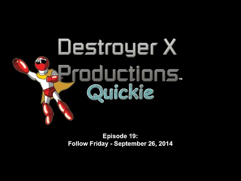 Destroyer X Productions Quickie - 019 (Follow Friday - September 26, 2014)