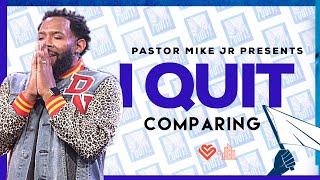 I Quit I Quit Comparing Pastor Mike McClure Jr
