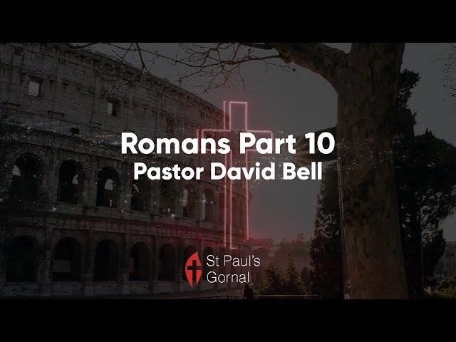 Romans Part 10 - Pastor David Bell