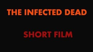 The Infected Dead - Zombie Film