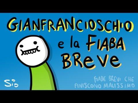 Gianfrancioschio e la fiaba breve  FIABE BREVI CHE FINISCONO MALISSIMO