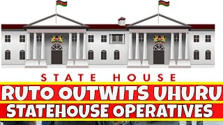 William Ruto Outwits Uhuru Kenyatta Statehouse Operatives