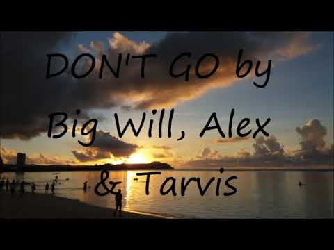 DON'T GO by Big Will, Alex & Tarvis