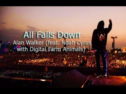 All Falls Down - Alan Walker -  Lyrics (feat. Noah Cyrus with Digital Farm Animals) Soundtrack
