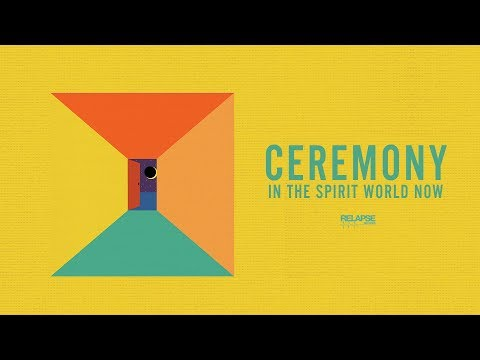 CEREMONY - In The Spirit World Now [FULL ALBUM STREAM]