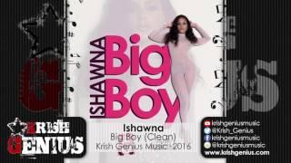Ishawna - Big Boy (Clean) Raw Love Riddim - October 2016