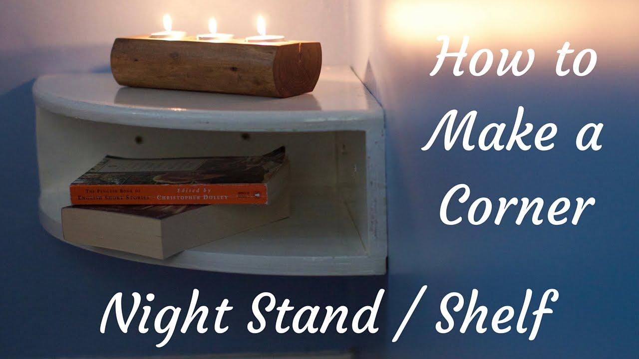 Diy How To Make A Night Stand Corner Shelf