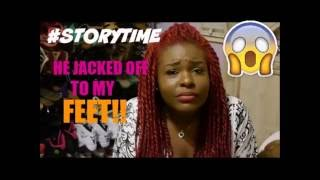 STORYTIME | He Jacked Off to My Feet