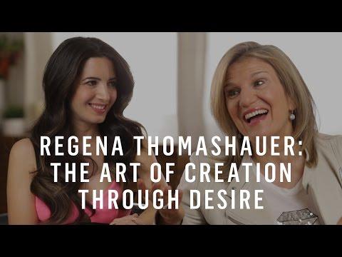 Regena Thomashauer: The Art Of Creation Through Desire