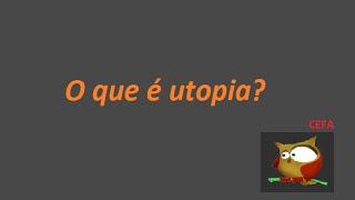 Video O que é utopia? download MP3, 3GP, MP4, WEBM, AVI, FLV Desember 2017
