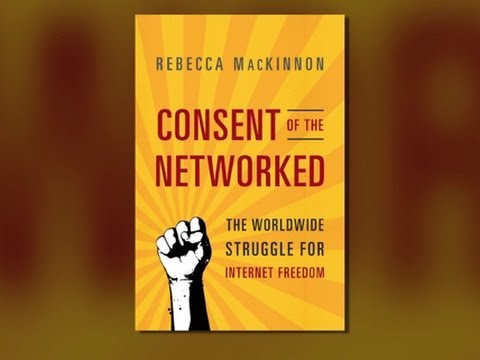 Internet Freedom and Authoritarianism: Author Rebecca MacKinnon on Consent of the Networked