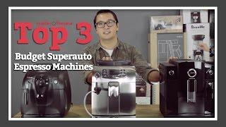 Top 3 Budget Superautomatic Espresso Machines | SCG's Top Picks