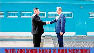 North and South Korea to hold September Pyongyang summit