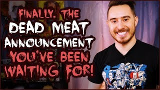 HUGE DEAD MEAT ANNOUNCEMENT - You don't want to miss it!