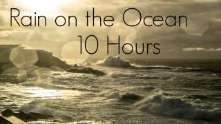 10 Hours Rain on the Ocean - Sleep - Relax - Chill - Meditate